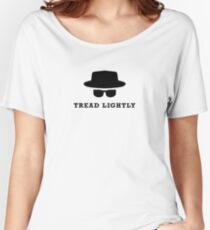"""In the words of Walter White, """"tread lightly"""" Women's Relaxed Fit T-Shirt"""