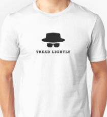 "In the words of Walter White, ""tread lightly"" T-Shirt"