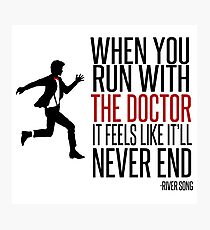 When You Run With The Doctor Photographic Print