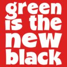 Green is the new Black  by LukeSimms