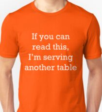 If you can read this, I'm serving another table. T-Shirt. Unisex T-Shirt