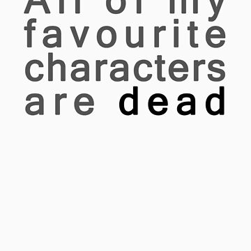 All of my favourite characters are dead by Enzonia
