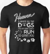 Heaven Is Where All The Dogs You've Ever Loved Run To Greet You Unisex T-Shirt