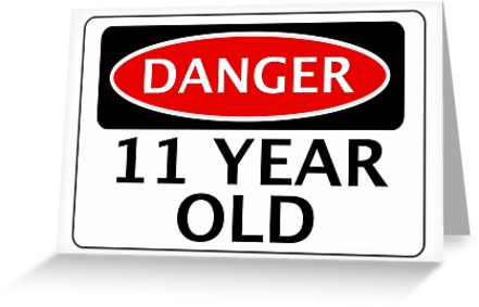 DANGER 11 YEAR OLD FAKE FUNNY BIRTHDAY SAFETY SIGN Greeting Card By DangerSigns