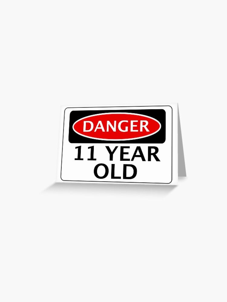 DANGER 11 YEAR OLD FAKE FUNNY BIRTHDAY SAFETY SIGN Greeting Card