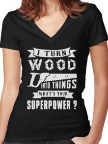 I Turn Wood Into Things What's Your Superpower Women's Fitted V-Neck T-Shirt