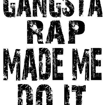 Gangsta rap made me do it by lucylewinski