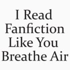 I Read Fanfiction Like You Breathe Air by Merrylin Devenport