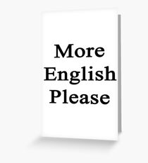 More English Please  Greeting Card