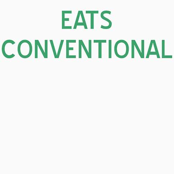Eats Conventional T-Shirt- CoolGirlteez by CoolGirlTeez