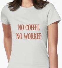 No Coffee No Workee T-Shirt - CoolGirlTeez Womens Fitted T-Shirt