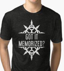 Got It Memorized? Tri-blend T-Shirt