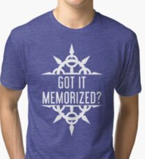 Got It Memorized? Tri-blend T-Shirt