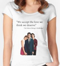 """""""We accept the love we think we deserve"""" Women's Fitted Scoop T-Shirt"""