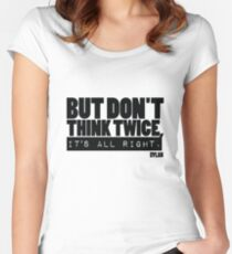 But don't think twice Bob Dylan Women's Fitted Scoop T-Shirt