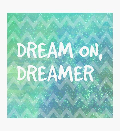 Dream On, Dreamer Photographic Print