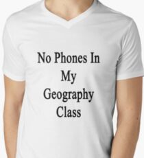 No Phones In My Geography Class  Men's V-Neck T-Shirt