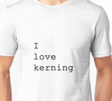 I love kerning Unisex T-Shirt