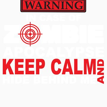 In Case of Zombie Apocalypse Keep Calm and Hide Behind Me by vanessalauder
