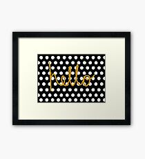because, hello. Framed Print