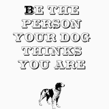 Be the Person - Brittany Spaniel by TheFurryCookie