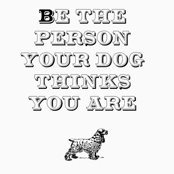 Be the Person - Cocker Spaniel by TheFurryCookie