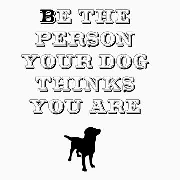 Be the Person - Dog Silhouette by TheFurryCookie