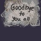 Good Bye to You All T-Shirt by Lyn Southworth