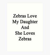 Zebras Love My Daughter And She Loves Zebras  Art Print
