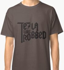 Tesla Was Robbed Classic T-Shirt