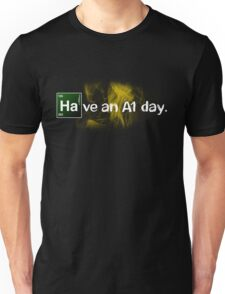 Breaking Bad Have an A1 Day! Unisex T-Shirt