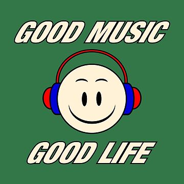 Good Music Good Life by felinson