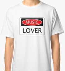 MUSIC LOVER, FUNNY DANGER STYLE FAKE SAFETY SIGN Classic T-Shirt
