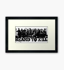 Beard To Kill! Framed Print