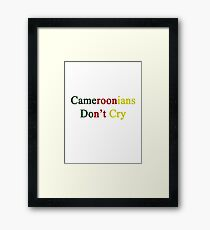 Cameroonians Don't Cry  Framed Print