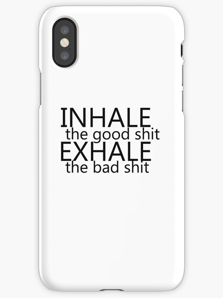"""""""inhale the good shit exhale the bad shit""""  by Peter Bui"""