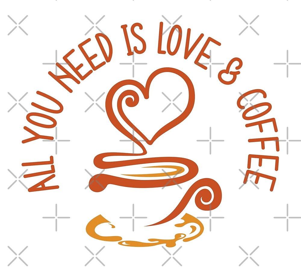 All You Need Is Love And Coffee by Bruvi