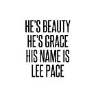 HE'S BEAUTY HE'S GRACE HIS NAME IS LEE PACE by cadma