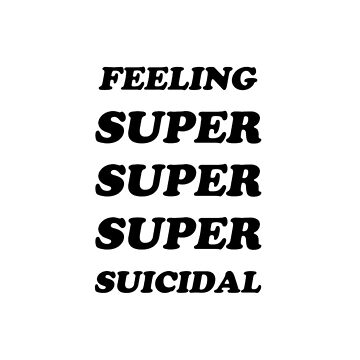 FEELING SUPER SUICIDAL by cadma