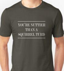 You're Nuttier than a Squirrel Turd Unisex T-Shirt