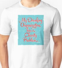 My Drinking Organization Has a Charity Problem T-Shirt