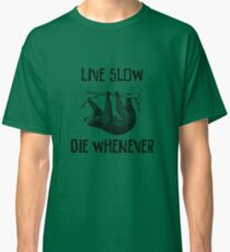 Sloth. Live Slow. Die Whenever Classic T-Shirt