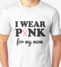 I wear pink for my mom Unisex T-Shirt
