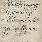 It Takes Courage ee cummings quote by Melissa Renee
