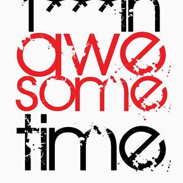 I Am A F#$kin Awesome Time! by prinbra86