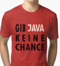GIB JAVA KEINE CHANCE Tri-blend T-Shirt