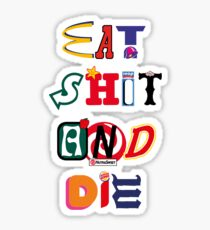 Eat Shit And Die Sticker