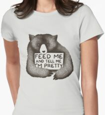 Feed Me and Tell Me I'm Pretty Women's Fitted T-Shirt