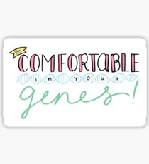Be Comfortable in Your Genes! Sticker