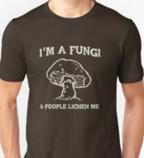 I'm a fungi. People lichen me Unisex T-Shirt